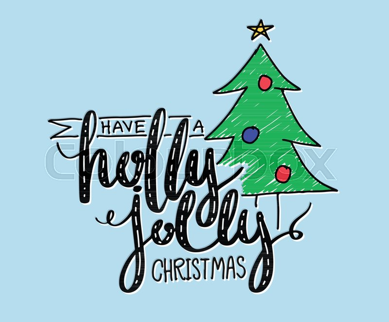 Have a holly jolly Christmas lettering. Hand sketched graphic vector ...