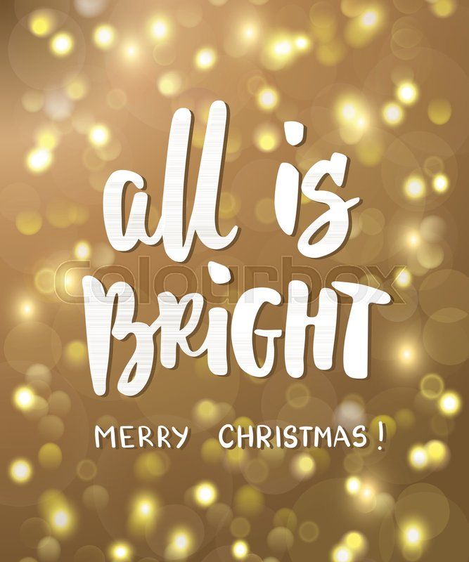 All is bright merry christmas text golden glowing lights all is bright merry christmas text golden glowing lights background bokeh effect holiday greetings quote hand drawn lettering m4hsunfo