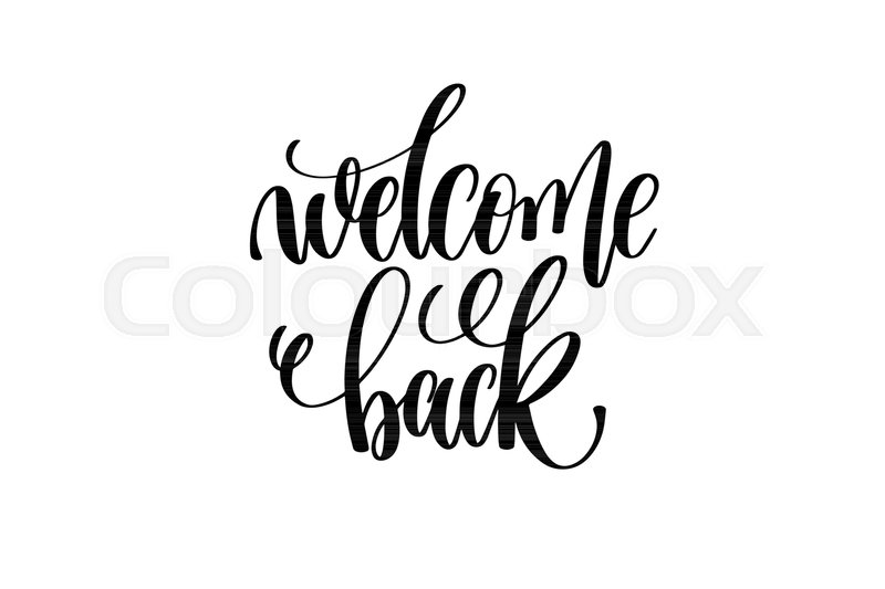 Welcome back hand lettering inscription positive quote
