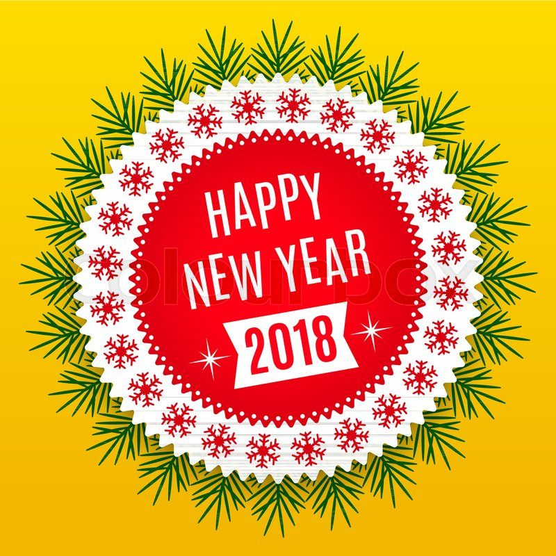 new year 2018 holiday round banner of happy new year 2018 in red white and yellow color vintage greeting badge with spruce branches stock vector