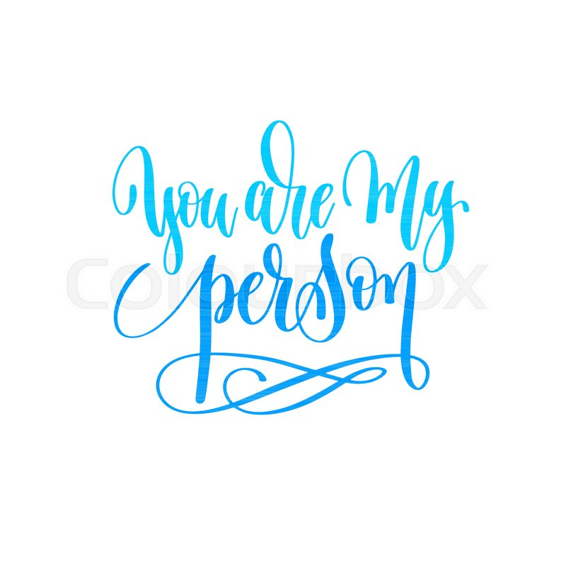 You Are My Person Hand Lettering Calligraphy Quote To Valentines Mesmerizing Quotes Calligraphy