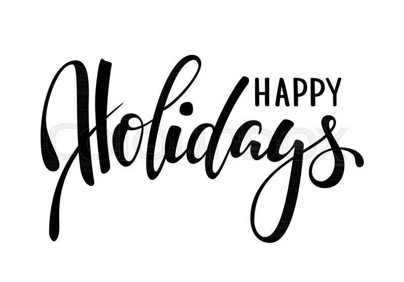 Happy holidays. Hand drawn creative calligraphy, brush pen lettering ...