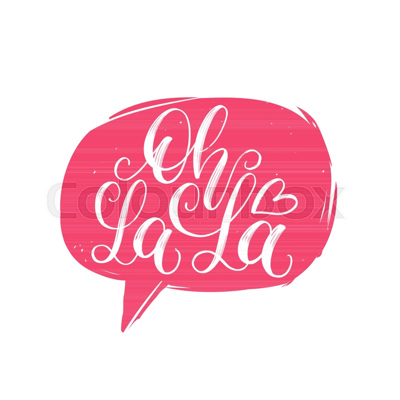 Oh la la hand lettering quote in speech bubble vector typographic vector typographic illustration of french words used for surprise or excitement calligraphy for greeting cards textile designs etc m4hsunfo