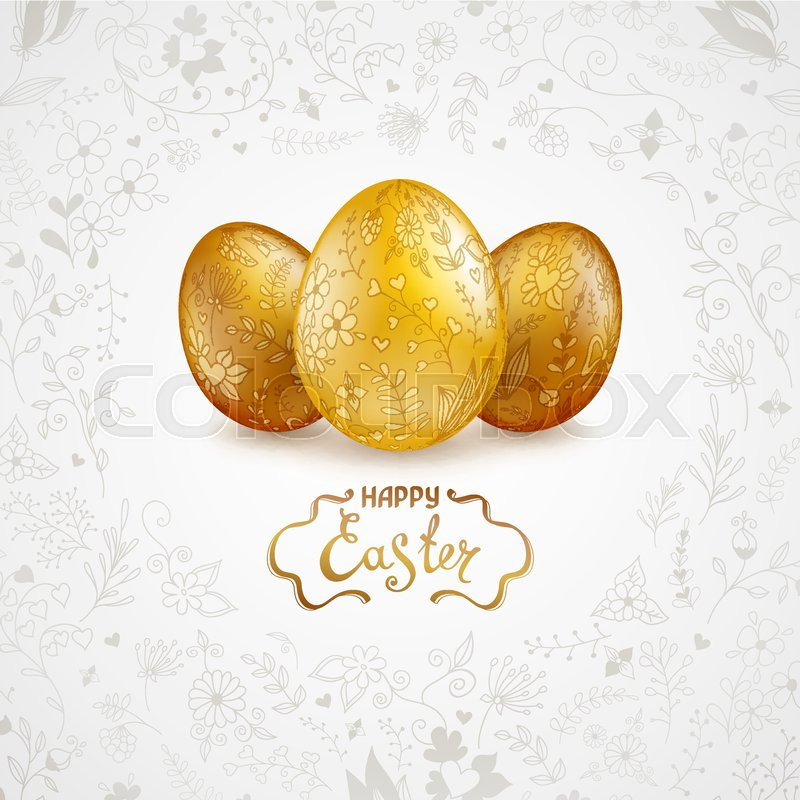 Three shiny gold easter eggs on a light grey background with floral three shiny gold easter eggs on a light grey background with floral hand drawn ornament the words happy easter template for greeting cards calendars m4hsunfo