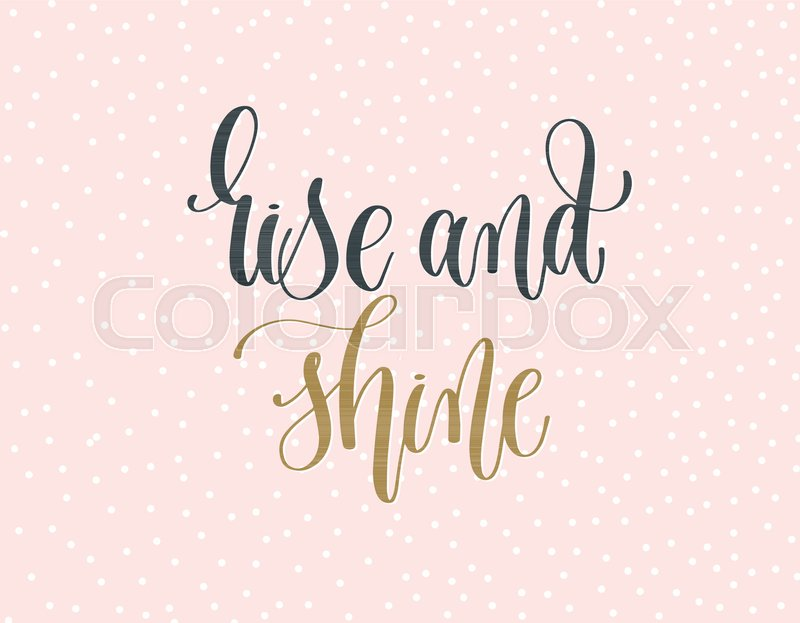 rise and shine gold and gray hand lettering inscription text on a