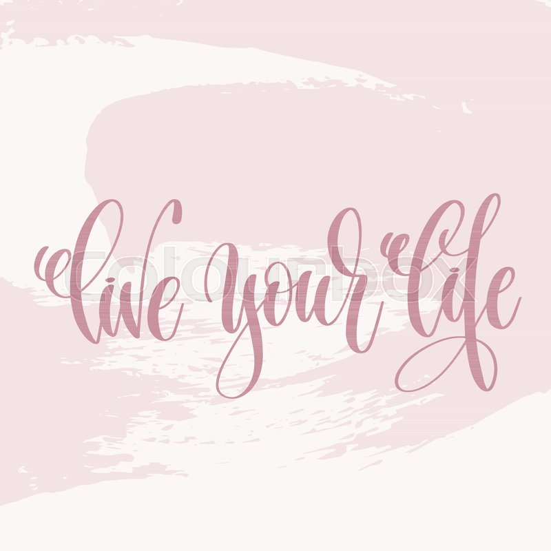 Goldcorp Stock Quote: Live Your Life - Hand Lettering Text ...