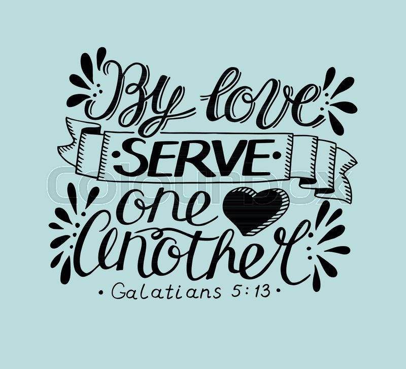 Hand lettering By love serve one another. Biblical background ...