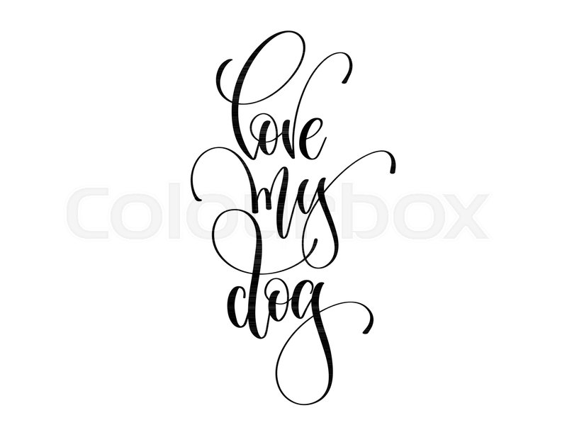 Love My Dog Hand Lettering Text About Animals Calligraphy Vector