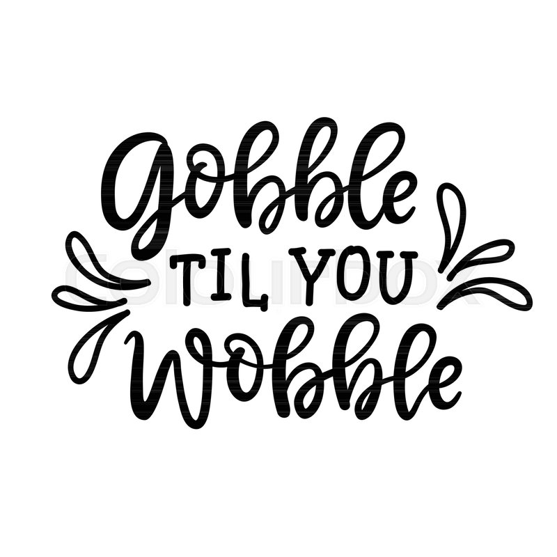 Image result for gobble til you wobble