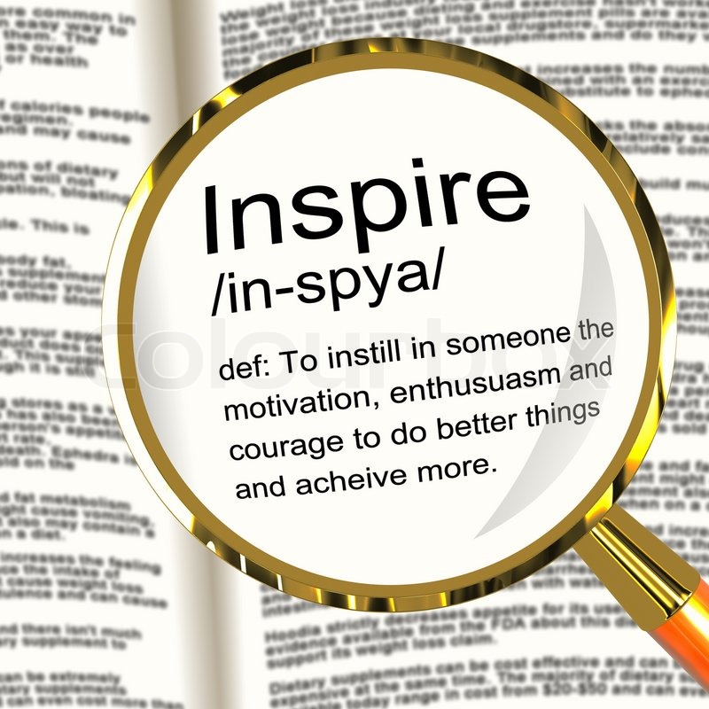 Inspire Definition Magnifier Showing Motivation Encouragement And ...