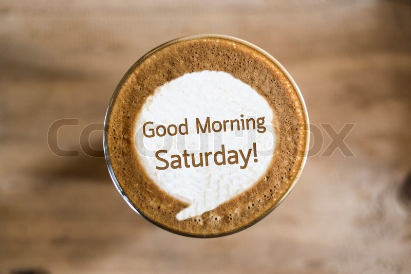 Stock image of 'Good Morning Saturday on Coffee latte art concept'