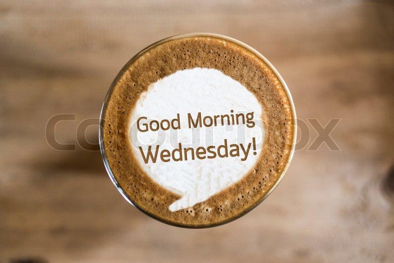 Guten Morgen Mittwoch Auf Kaffee Latte Stock Bild