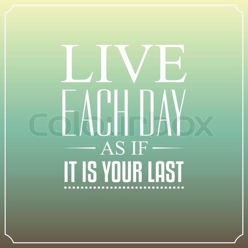 lebe dein leben wäre dein letzter tag sprüche Lebe jeden Tag als wäre es dein  | Vektorgrafik | Colourbox lebe dein leben wäre dein letzter tag sprüche