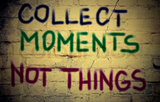Collect Moments Not Things Concept