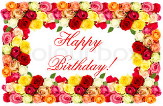 Happy Birthday! roses. colorful flowers frame
