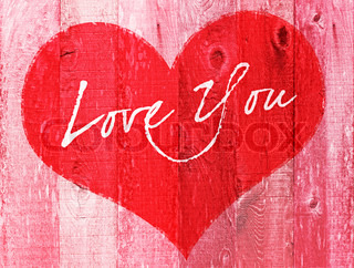 Valentines Day Holiday Love You Heart Greeting On Distressed Vintage Grunge Wood Texture Backtround Painted In Pink Red White