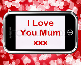 I Love You Mum Mobile Message As Symbol For Best Wishes